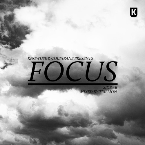 "KNOWUSE x COLT+RANE: ""Focus"" Side B -Mixed by Trillion"