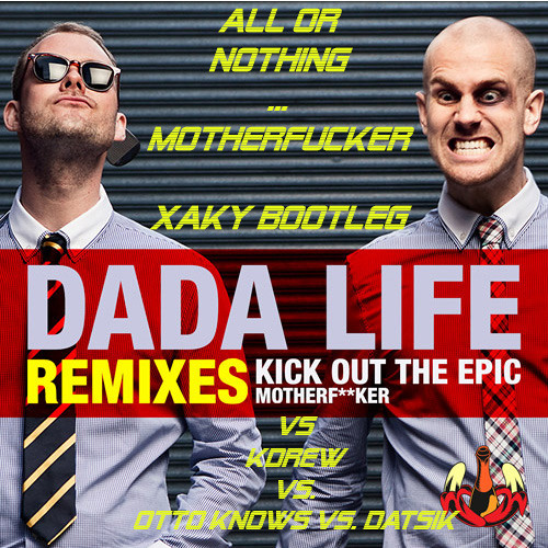 All or Nothing MOTHERFUCKER - Kdrew Vs. Dada Life Vs. Otto Knows Vs. Datsik( Xaky bootleg)