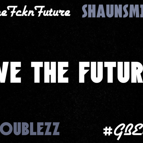 Troublezz Ft ShaunSmith - We The Future