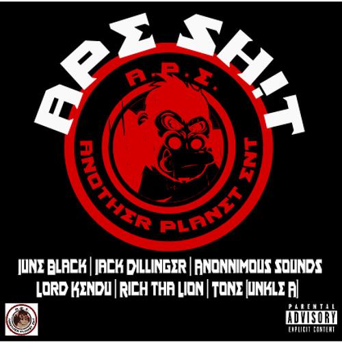 APE Sh!t (ft June Black, Jack Dillinger, Anonnimous Sounds, Lord Kendu, Richard the Lionheart & Tone