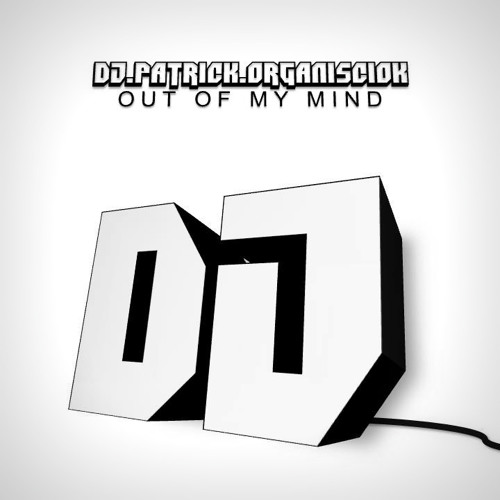 dj.patrick.organisciok - Out of My Mind (Decibel Remix)