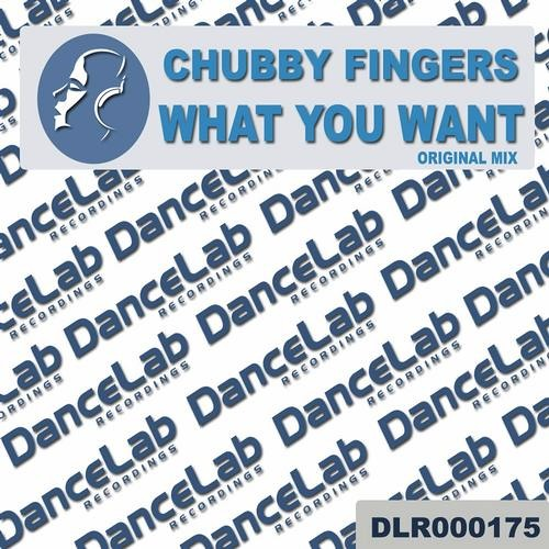 Chubby Fingers - What You Want (OUT NOW ON DANCE LAB RECORDINGS)