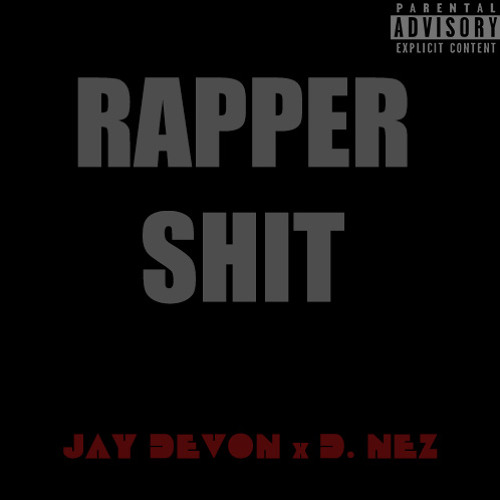 Jay Devon x D. Nez - Rapper Shit