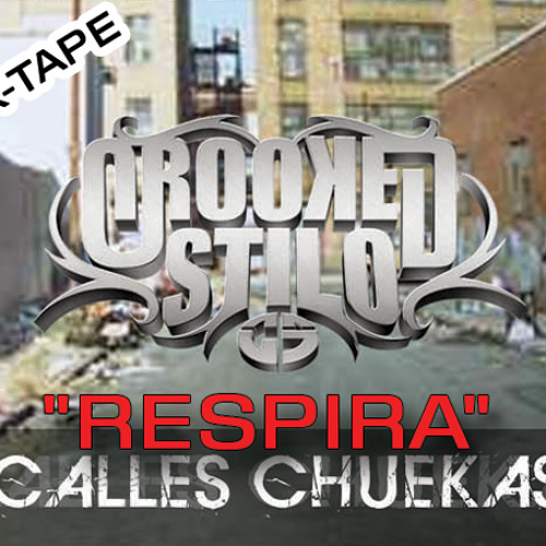 Crooked Stilo - Respira (Calles Chuekas Mix-Tape)