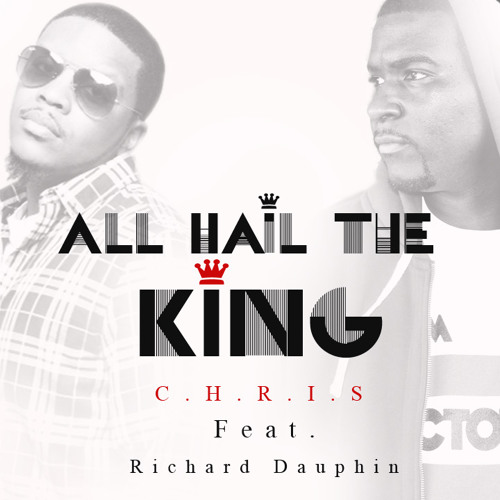 All Hail The King C.H.R.I.S. Feat. Richard Dauphin