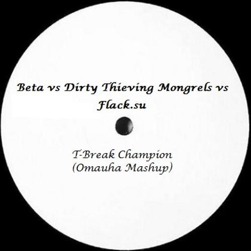 Beta vs Dirty Thieving Mongrels vs Flack.su - T-Break Champion (Omauha MashUp)
