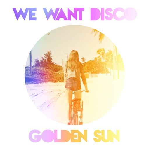 We Want Disco - Golden Sun  (Dj Set)