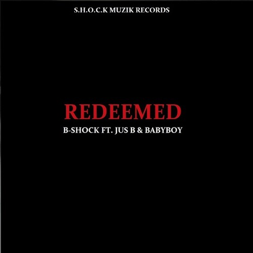 B-Shock - Redeemed (feat. Jus B & Babyboy)