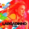 Claudia Leitte - Largadinho (Funk Remix)