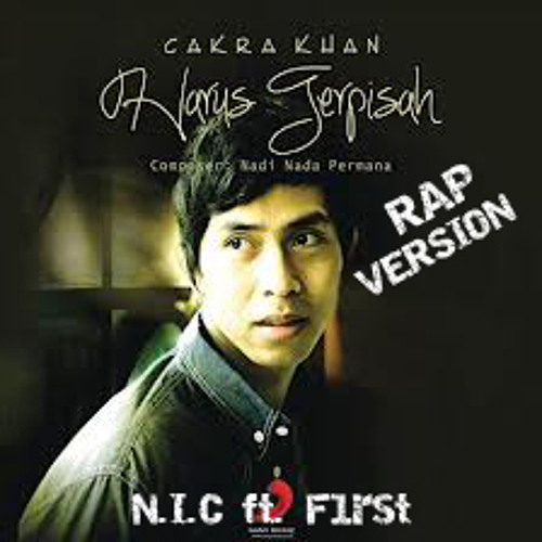 [N.I.C ft. F1rst] Harus Terpisah - Cakra Khan (Rap Version)