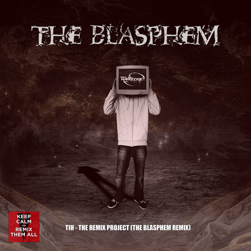 TiH - The Remix Project (The Blasphem Remix)