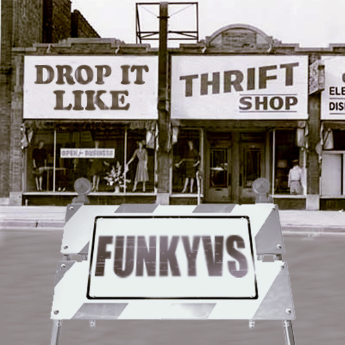 FunkyVs - Drop It Like Thrift Shop [FREE D/L]