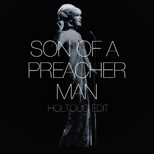 Son Of A Preacher Man (HOLTOUG Edit)