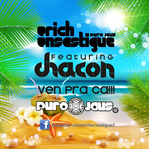 Erich Ensastigue Feat CHACON - Ven Pra Ca (Sabrosura Original Mix) DEMO WEB