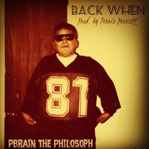 Back When - Pbrain The Philosoph [Prod. by Ferris Prescott]