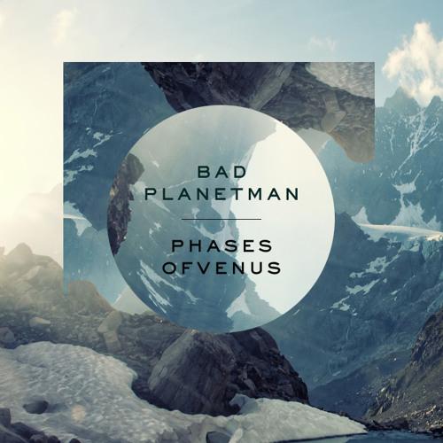 Bad Planetman - Phases of Venus