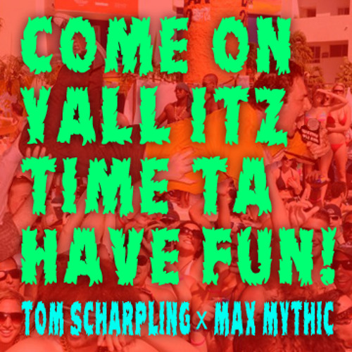 Come On Yall Its Time To Have Fun (Tom Scharpling x Max Mythic)