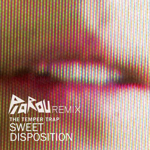 Temper Trap - Sweet Disposition (PiaROu Remix)