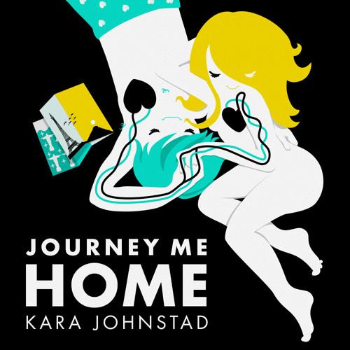 Kara Johnstad - Journey Me Home - ( Single) Kara shares