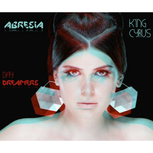 Abresia (King Cyrus) - Daydreamers