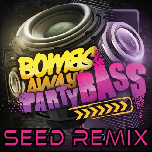 Bombs Away_Party Bass (feat. The Twins) (Seed Remix) FREEDOWNLOAD!!!
