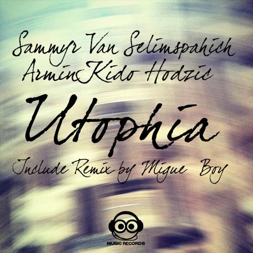 Sammyr Van Selimspahich & Armin Kido Hodzic - Utophia (original mix) Music Records/OUT NOW