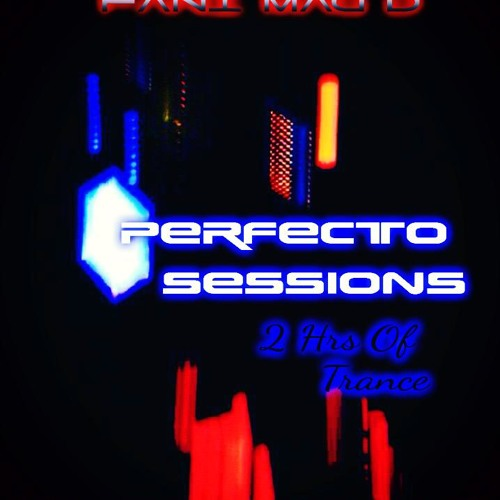PERFECTO SESSIONS - (EXCLUSIVE 2 HR TRANCE MIX) Supported by Miami's #1 DJ George Acosta