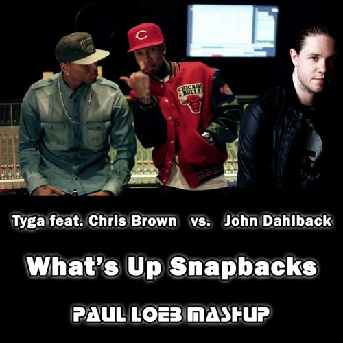 Tyga feat. Chris Brown vs. John Dahlback - What's Up Snapbacks (Paul Loeb Mashup) [FREE DOWNLOAD]