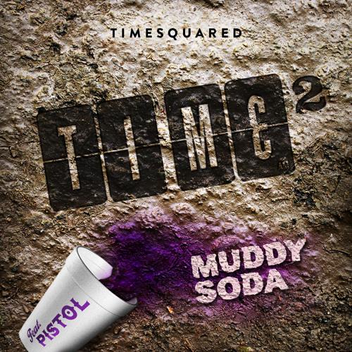 TimeSquared - Muddy Soda  [ ft. Pistol ]