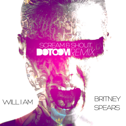 Britney Spears & Will i am - Scream and Shout (Dotcom Remix)