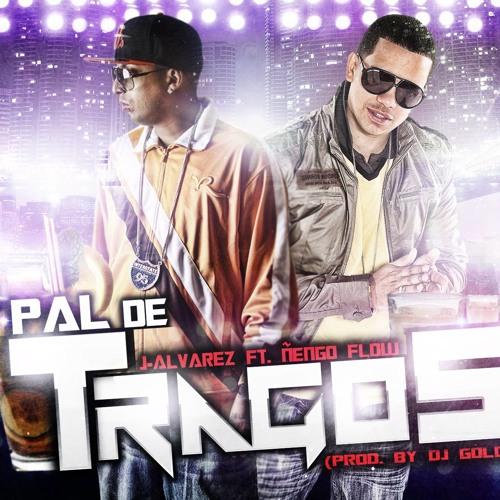 J-Alvarez Ft. Ñengo Flow - Pal De Tragos (Prod. By Dj Goldo)