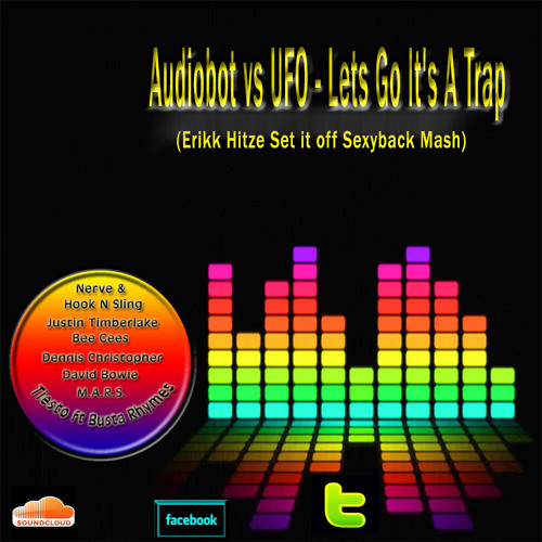 Audiobot vs UFO - Lets Go Its A Trap {Erikk Hitze Set It Off Mash}{Free Download}See Description
