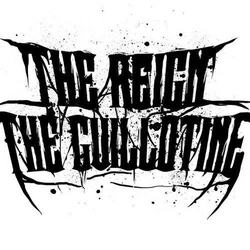 The Reign, The Guillotine - Without one fuck given
