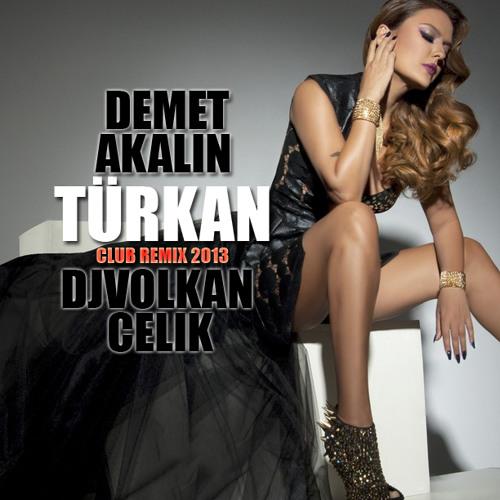 DEMET AKALIN & DJVOLKANCELIK - TÜRKAN (club remix 2013)