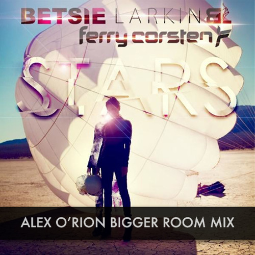 Ferry Corsten & Betsie Larkin - Stars (Alex O'Rion Bigger Room Mix)