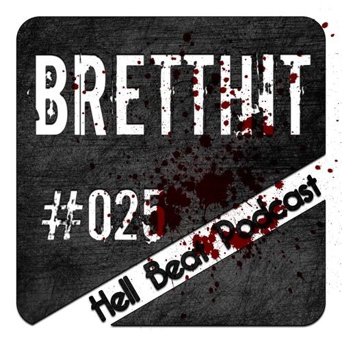 BrettHit - Hell Beat Podcast #025