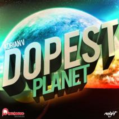 Adrian V - Dopest Planet (Reecey Boi & Lefty Remix) *BEATPORT ELECTRO RELEASES #58*