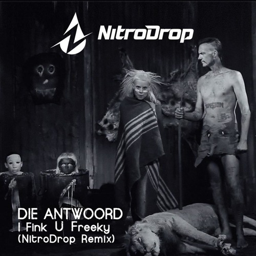 Die Antwoord - I Fink You Freaky (NitroDrop Remix)