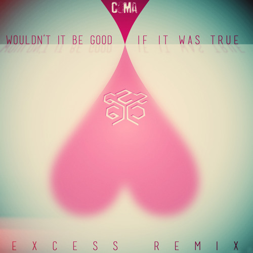 CoMa — Wouldn't It Be Good If It Was True (eXcess Remix) -FREE DL-