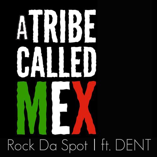 TRIBE Called MEX (SpokeInWordz,Surpass Flavor)Rock Da Spot ft. Dent
