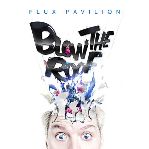 Flux Pavilion - Blow The Roof EP Minimix