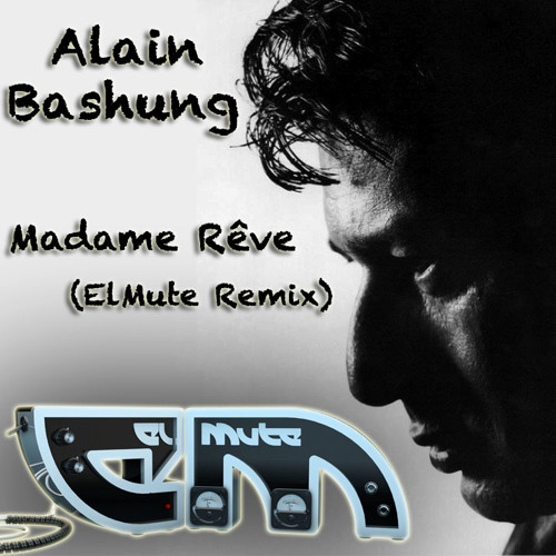 Alain Bashung - Madame Rêve (ElMute Remix) ***FREE DOWNLOAD***