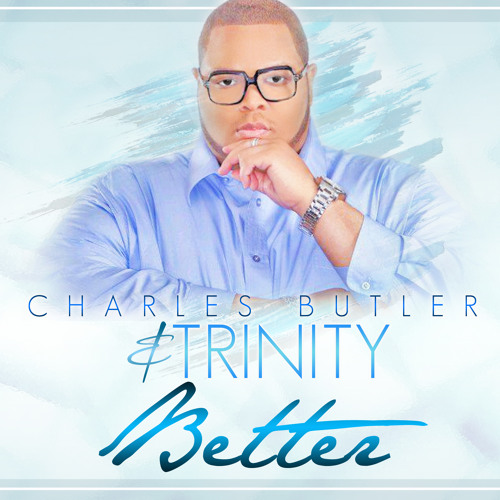 Better - Charles Butler and Trinity **New Music Leak** on iTunes 1/30/13