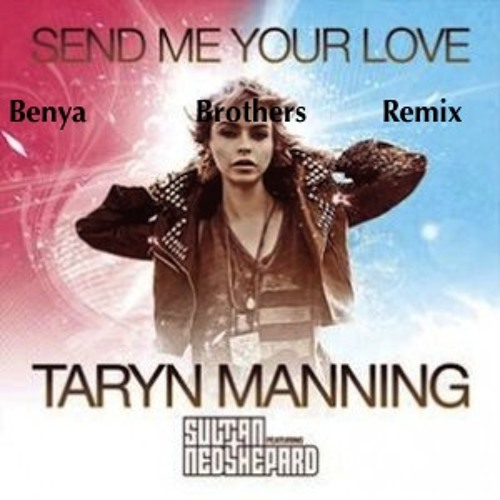 Sultan & Ned Shepard ft. Taryn Manning - Send Me Your Love (Benya Brothers Remix)[Free DL]
