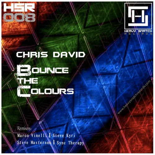 Bounce The Colours - Chris David (Steve Kyri Remix) [Out Now On Heavy Snatch Records!]