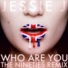 Jessie J - Who Are You (The Nineties Remix)