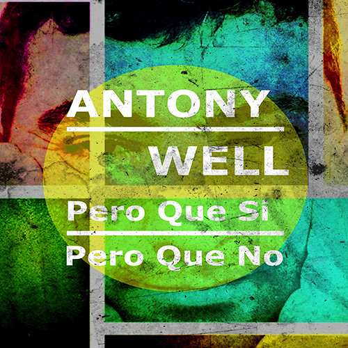 Antony Well - Pero Que Si, Pero Que No (EP) (Sweet Place Records)