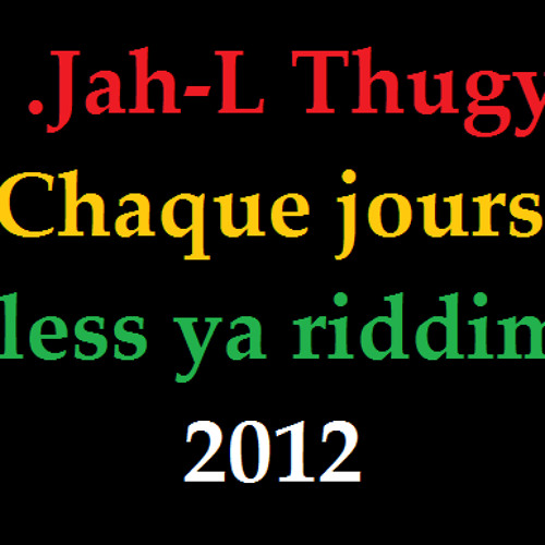 Jah-L thugy chaque jour reggea bless ya riddim