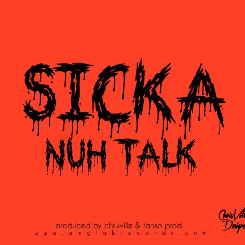Sicka - Nuh Talk (Audio)
