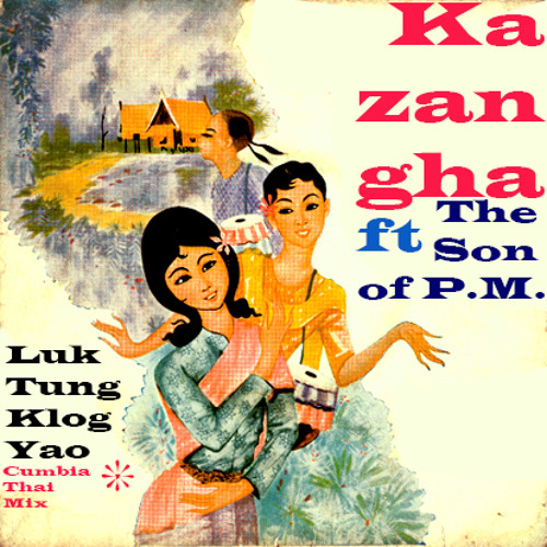 The Son Of P.M. - Luk Tung Klong Yao (Kazangha Cumbia-Thai Remix)